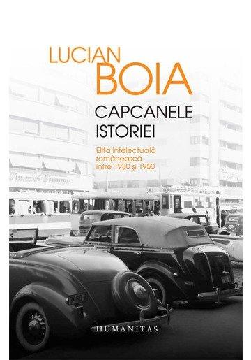 Capcanele istoriei. Elita intelectuala romaneasca intre 1930 si 1950