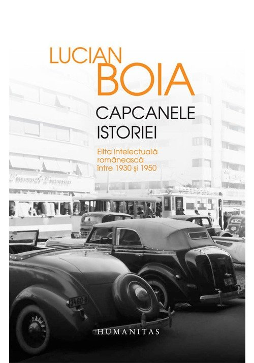 Capcanele istoriei. Elita intelectuala romaneasca intre 1930 si 1950 imagine librex.ro 2021