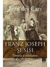 Franz Joseph si Sisi. Datoria si rebeliunea