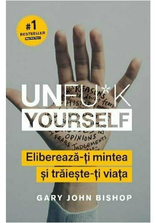 Unfu*k Yourself. Elibereaza-ti mintea si traieste-ti viata imagine librex.ro 2021